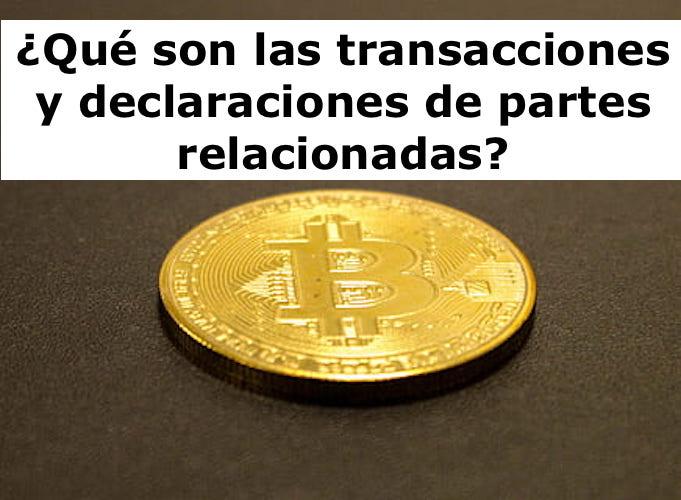 ¿Qué son las transacciones y declaraciones de partes relacionadas?